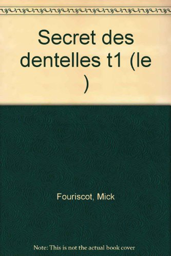 LE SECRET DES DENTELLES : SECRET OF LACES. Volume 1