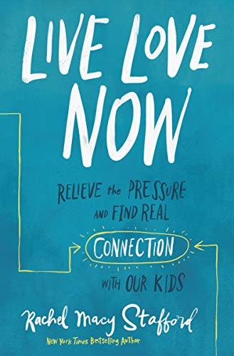 Live Love Now: Relieve the Pressure and Find Real Connection with Our Kids (English Edition)