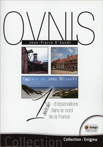 Ovnis - 1 siècle d'observations dans le nord de la France par Jean-Pierre d'Hondt