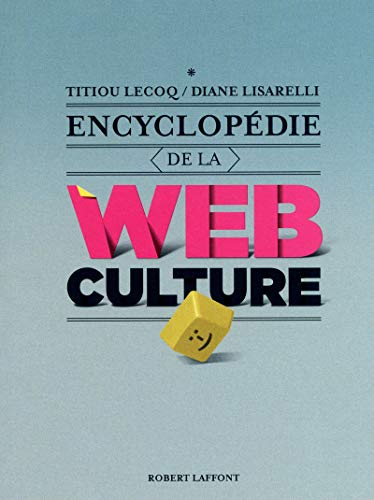 Encyclopédie de la webculture par Titiou LECOCQ, Diane LISARELLI