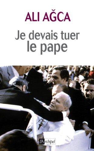 Je devais tuer le pape par Ali Agca
