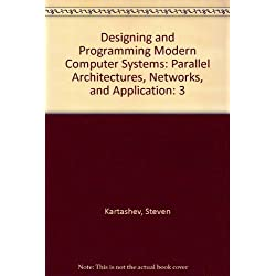 3: Designing and Programming Modern Computer Systems: Parallel Architectures, Networks, and Application