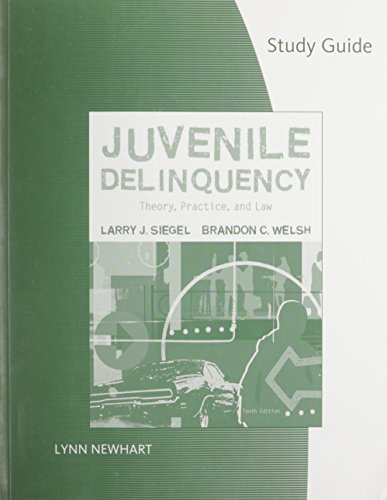 Study Guide for Siegel/Welsh/Senna S Juvenile Delinquency: Theory, Practice, and Law