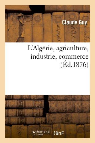 L'Algérie, agriculture, industrie, commerce