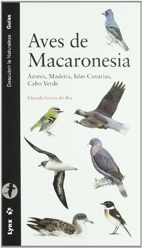 Aves de Macaronesia: Azores, Madeira, Islas Canarias, Cabo Verde (Descubrir la Naturaleza)