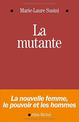 LA MUTANTE - La nouvelle femme , le pouvoir et les hommes
