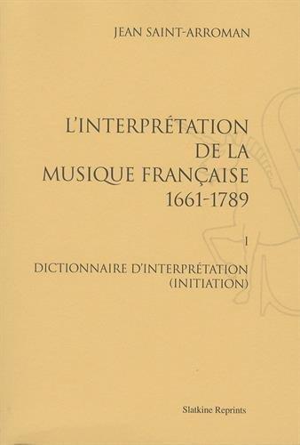 L'interprétation de la musique française (1661-1789). I : Dictionnaire d'interprétation (initiation). (1983).