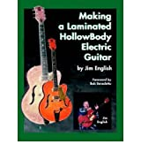 [(Making a Laminated Hollow Body Electric Guitar )] [Author: Jim English] [Feb-2005]