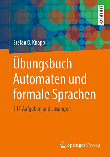 Übungsbuch Automaten und formale Sprachen: 117 Aufgaben und Lösungen