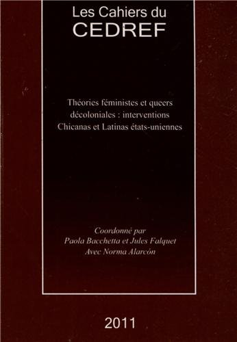 Cahiers du CEDREF, 2011 : Thories fministes et queers dcoloniales : interventions chicanas et latinas tats-uniennes