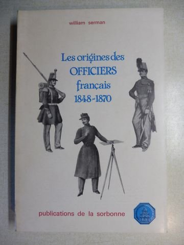 Les origines des officiers français 1848-1870 par William Serman