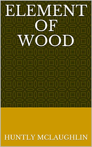 Element Of Wood (Finnish Edition) por Huntly McLaughlin