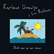Desde Que No Nos Vemos by Enrique Y Los Problemas Urquijo (2008-11-25)