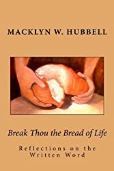Break Thou the Bread of Life by Dr. Macklyn W. Hubbell (2013-05-09)