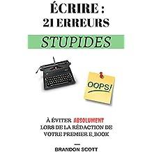 Écrire : 21 Erreurs Stupides: À Éviter Absolument Lors De La Rédaction De Votre Premier E-Book