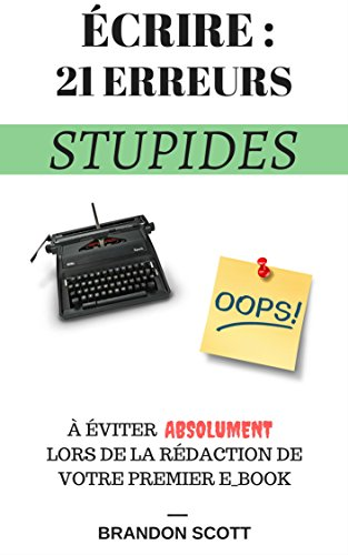 Couverture du livre Écrire : 21 Erreurs Stupides: À Éviter Absolument Lors De La Rédaction De Votre Premier E-Book
