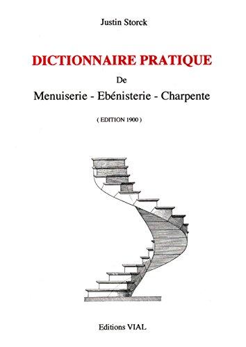 Dictionnaire pratique de menuiserie, ébénisterie, charpente