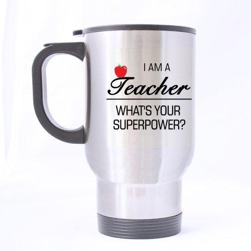 Mode I Am A Teacher, qu'Est-ce qui est votre Superpower Mug de voyage ou Tasse à thé - 14 Ozcustom Mug de voyage en acier inoxydable 396,9 gram (Sliver)