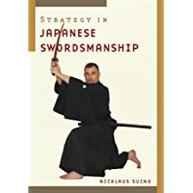 Strategy in Japanese Swordmanship: Written by Nicklaus Suino, 2008 Edition, Publisher: Weatherhill Inc [Paperback]