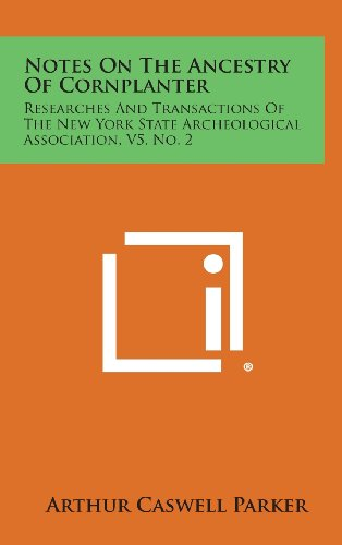 Notes on the Ancestry of Cornplanter: Researches and Transactions of the New York State Archeological Association, V5, No. 2