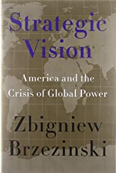 By Brzezinski, Zbigniew ( Author ) [ Strategic Vision: America and the Crisis of Global Power ] Jan - 2012 { Hardcover }