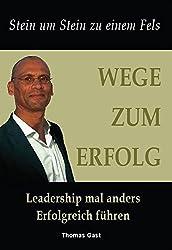 Wege zum Erfolg: Erfolgreich Mitarbeiter führen - Leadership mal anders