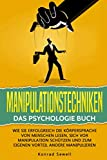 Manipulationstechniken: Das Psychologie Buch - Wie Sie erfolgreich die Körpersprache von Menschen lesen, sich vor Manipulation schützen und zum eigenen Vorteil andere manipulieren