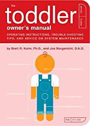 The Toddler Owner's Manual: Operating Instructions, Troubleshooting Tips, and Advice on System Maintenance (Owner's and Instruction Manual)