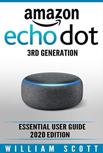 Amazon Echo Dot 3rd Generation: Essential User Guide 2020 Edition (Amazon Echo Alexa Book 1) (English Edition)