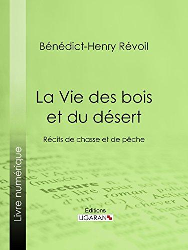 La Vie des bois et du désert: Récits de chasse et de pêche par Bénédict-Henry Révoil