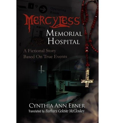 Mercy-Less Memorial Hospital [ MERCY-LESS MEMORIAL HOSPITAL ] by Ebner, Cynthia Ann (Author) Oct-29-2010 [ Paperback ]