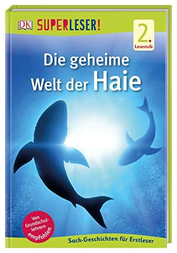 SUPERLESER! Die geheime Welt der Haie: Sach-Geschichten für Erstleser, 2. Lesestufe