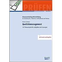 Qualitätsmanagement: 137 Klausurtypische Aufgaben und Lösungen (Klausurentraining Weiterbildung - für Betriebswirte, Fachwirte, Fachkaufleute und Meister)