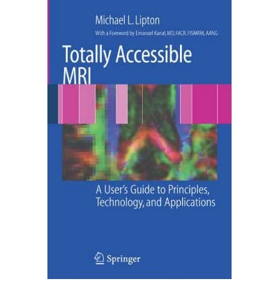 (TOTALLY ACCESSIBLE MRI: A USER'S GUIDE TO PRINCIPLES, TECHNOLOGY, AND APPLICATIONS) BY Lipton, Michael L.(Author)Paperback Jan-2008