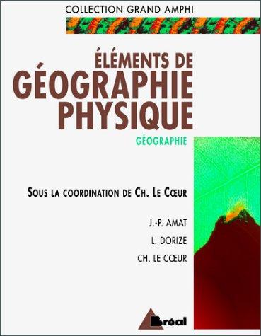 Eléments de géographie physique : Premier et second cycles universitaires par Collectif, Charles Le Coeur