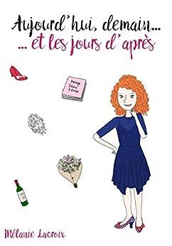 Aujourd'hui, demain... et les jours d'après (French Edition) by [Lacroix, Mélanie]