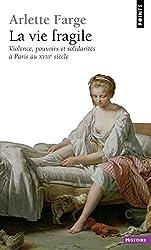 La Vie fragile : Violence, pouvoirs et solidarités à Paris au XVIIIe siècle