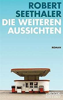 Die weiteren Aussichten (German Edition) by [Seethaler, Robert]