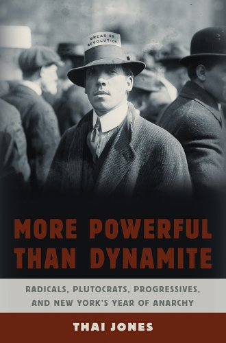 More Powerful Than Dynamite: Radicals, Plutocrats, Progressives, and New York's Year of Anarchy por Thai Jones
