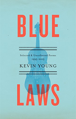 Blue Laws: Selected and Uncollected Poems, 1995-2015 por Kevin Young