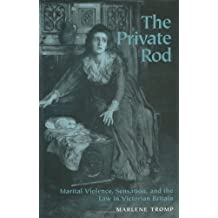 The Private Rod: Marital Violence, Sensation and the Law in Victorian Britain (Victorian Literature & Culture) by Marlene Tromp (2000-10-31)
