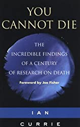 You Cannot Die - The incredible findings of a century of research of death