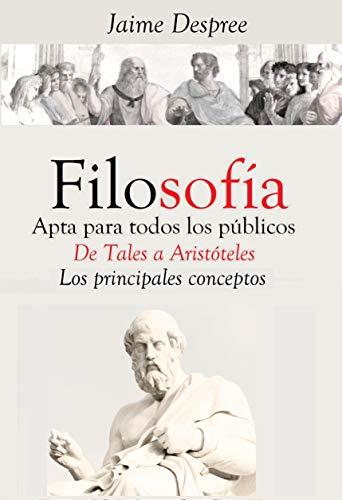 Filosofía apta para todos los públicos: De Tales a Aristóteles por Jaime Despree