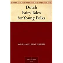 Dutch Fairy Tales for Young Folks (English Edition)