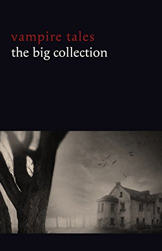 Vampire Tales: The Big Collection (80+ stories in one volume: The Viy, The Fate of Madame Cabanel, The Parasite, Good Lady Ducayne, Count Magnus, For the ... Four Wooden Stakes...) (English Edition) Cynthia Vincent-shorts