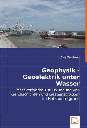 Geophysik - Geoelektrik unter Wasser: Messverfahren zur Erkundung von Geröllschichtenund Gesteinsblöcken im Hafenuntergrund