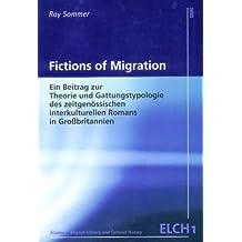 Fictions of Migration: Ein Beitrag zur Theorie und Gattungstypologie des zeitgenössischen interkulturellen Romans in Großbritannien (Studies in ... Literatur- und Kulturwissenschaft (ELK))