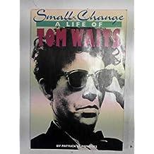Small Change: Life of Tom Waits
