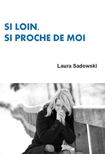 Si loin, si proche de moi par Laura Sadowski