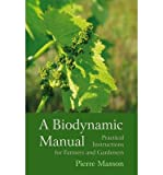 [(A Biodynamic Manual: Practical Instructions for Farmers and Gardeners)] [Author: Pierre Masson] published on (May, 2014)